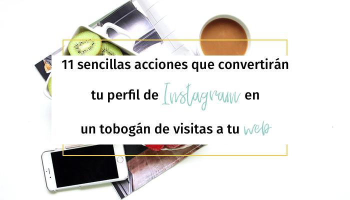 11 sencillas acciones que convertirán tu perfil de Instagram en un tobogán de visitas a tu web