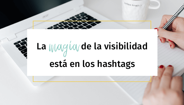 La magia de la visibilidad está en los hashtags - Ana Camacho Manfredi